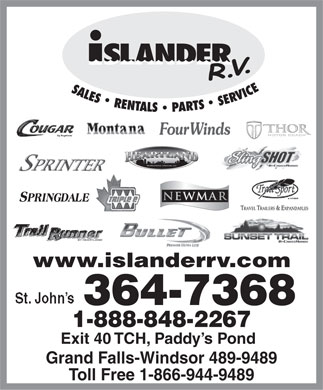 Islander R V Sales & Rentals (709-364-7368) - Display Ad - www.islanderrv.com 364-7368 1-888-848-2267 Exit 40 TCH, Paddy s Pond Grand Falls-Windsor 489-9489 Toll Free 1-866-944-9489  www.islanderrv.com 364-7368 1-888-848-2267 Exit 40 TCH, Paddy s Pond Grand Falls-Windsor 489-9489 Toll Free 1-866-944-9489