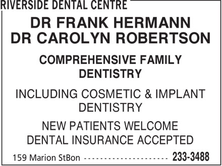 Riverside Dental Centre (204-233-3488) - Annonce illustrée - DR FRANK HERMANN DR CAROLYN ROBERTSON COMPREHENSIVE FAMILY DENTISTRY INCLUDING COSMETIC & IMPLANT DENTISTRY NEW PATIENTS WELCOME DENTAL INSURANCE ACCEPTED