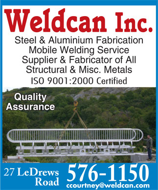 Weldcan Inc (709-701-2977) - Display Ad - LeDrews Road Weldcan Inc. Steel & Aluminium Fabrication Mobile Welding Service Supplier & Fabricator of All Structural & Misc. Metals ISO 9001:2000 Certified Quality Assurance 27