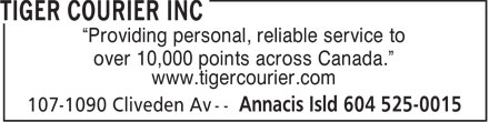 "Tiger Courier Inc (604-525-0015) - Annonce illustrée - ""Providing personal, reliable service to over 10,000 points across Canada."" www.tigercourier.com"