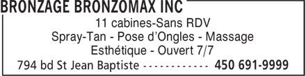Bronzage Bronzomax Inc (450-691-9999) - Annonce illustrée======= - 11 cabines-Sans RDV - Spray-Tan - Pose d'Ongles - Massage - Esthétique - Ouvert 7/7