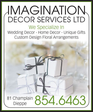 Imagination Decor Services Ltd (506-854-6463) - Display Ad - IMAGINATION DECOR SERVICES LTD We Specialize In Wedding Decor · Home Decor · Unique Gifts Custom Design Floral Arrangements 81 Champlain 854.6463 Dieppe