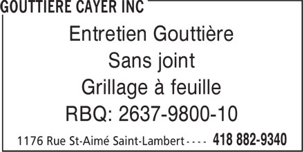 Gouttiere Cayer Inc (418-882-9340) - Display Ad - Entretien Gouttière - Sans joint - Grillage à feuille - RBQ: 2637-9800-10