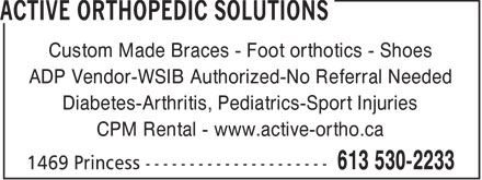 Active Orthopedic Solutions (613-530-2233) - Display Ad - Custom Made Braces - Foot orthotics - Shoes ADP Vendor-WSIB Authorized-No Referral Needed Diabetes-Arthritis, Pediatrics-Sport Injuries CPM Rental - www.active-ortho.ca