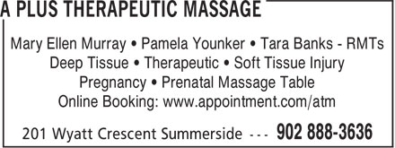 A Plus Therapeutic Massage (902-888-3636) - Annonce illustrée - Online Booking: www.appointment.com/atm Mary Ellen Murray • Pamela Younker • Tara Banks - RMTs Deep Tissue • Therapeutic • Soft Tissue Injury Pregnancy • Prenatal Massage Table