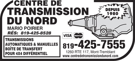 Centre de Transmission du Nord (819-425-7555) - Annonce illustr&eacute;e - DEPUIS 1980 centre de transmission du nord MARIO POIRIER R&Eacute;S:  819-425-8528 TRANSMISSIONS AUTOMATIQUES &amp; MANUELLES 819-425-7555 BO&Icirc;TE DE TRANSFERT 1260 RTE 117, Mont-Tremblant POUR 4X4 DIFF&Eacute;RENTIEL www.centredetransmissiondunord.com DEPUIS 1980 centre de transmission du nord MARIO POIRIER R&Eacute;S:  819-425-8528 TRANSMISSIONS AUTOMATIQUES &amp; MANUELLES 819-425-7555 BO&Icirc;TE DE TRANSFERT 1260 RTE 117, Mont-Tremblant POUR 4X4 DIFF&Eacute;RENTIEL www.centredetransmissiondunord.com  DEPUIS 1980 centre de transmission du nord MARIO POIRIER R&Eacute;S:  819-425-8528 TRANSMISSIONS AUTOMATIQUES &amp; MANUELLES 819-425-7555 BO&Icirc;TE DE TRANSFERT 1260 RTE 117, Mont-Tremblant POUR 4X4 DIFF&Eacute;RENTIEL www.centredetransmissiondunord.com