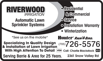 Riverwood Irrigation (705-726-5576) - Annonce illustrée - Residential & Commercial Service Installation Warranty Winterization *See us on the mobile* Specializing In Quality Design & Installation of Lawn Irrigation With High Attention To Detail 2361 Snow Valley Rd Serving Barrie & Area for 25 Years.