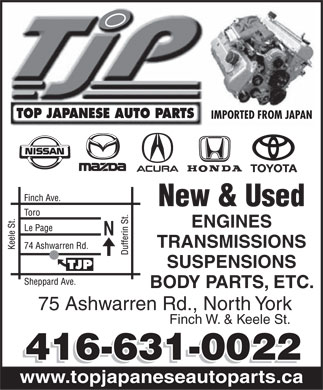 Top Japanese Used & New Auto Parts (416-631-0022) - Annonce illustrée - IMPORTED FROM JAPAN New & Used ENGINES TRANSMISSIONS SUSPENSIONS BODY PARTS, ETC. 75 Ashwarren Rd., North York Finch W. & Keele St. www.topjapaneseautoparts.ca