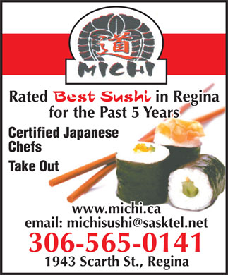 Michi Japanese Restaurant & Sushi Bar (306-565-0141) - Annonce illustrée - RatedRated  Best SBest Sushiushi  in Reginain Regina for the Past 5 Yearsfor the Past 4 Years Certified Japanese Chefs Take Out www.michi.ca email: michisushi@sasktel.net 306-565-0141 1943 Scarth St., Regina  RatedRated  Best SBest Sushiushi  in Reginain Regina for the Past 5 Yearsfor the Past 4 Years Certified Japanese Chefs Take Out www.michi.ca email: michisushi@sasktel.net 306-565-0141 1943 Scarth St., Regina