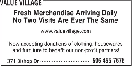 Value Village (506-455-7676) - Display Ad - Fresh Merchandise Arriving Daily - No Two Visits Are Ever The Same - www.valuevillage.com - Now accepting donations of clothing, housewares - and furniture to benefit our non-profit partners!