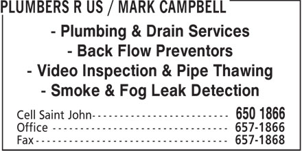Plumbers R Us/ Mark Campbell (506-650-1866) - Display Ad - - Plumbing & Drain Services - Back Flow Preventors - Video Inspection & Pipe Thawing - Smoke & Fog Leak Detection  - Plumbing & Drain Services - Back Flow Preventors - Video Inspection & Pipe Thawing - Smoke & Fog Leak Detection