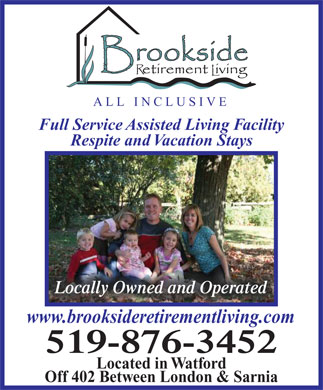 Brookside Retirement Living (519-876-3452) - Annonce illustrée - ALL INCLUSIVE Full Service Assisted Living Facility Respite and Vacation Stays Locally Owned and Operated www.brooksideretirementliving.com 519-876-3452 Located in Watford Off 402 Between London & Sarnia