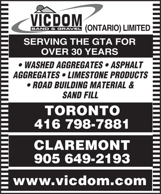 Vicdom Sand &amp; Gravel (Ontario) Ltd (905-649-2193) - Annonce illustr&eacute;e - (ONTARIO) LIMITED SERVING THE GTA FOR OVER 30 YEARS WASHED AGGREGATES   ASPHALT AGGREGATES   LIMESTONE PRODUCTS ROAD BUILDING MATERIAL &amp; SAND FILL TORONTO 416 798-7881 CLAREMONT 905 649-2193 www.vicdom.com  (ONTARIO) LIMITED SERVING THE GTA FOR OVER 30 YEARS WASHED AGGREGATES   ASPHALT AGGREGATES   LIMESTONE PRODUCTS ROAD BUILDING MATERIAL &amp; SAND FILL TORONTO 416 798-7881 CLAREMONT 905 649-2193 www.vicdom.com  (ONTARIO) LIMITED SERVING THE GTA FOR OVER 30 YEARS WASHED AGGREGATES   ASPHALT AGGREGATES   LIMESTONE PRODUCTS ROAD BUILDING MATERIAL &amp; SAND FILL TORONTO 416 798-7881 CLAREMONT 905 649-2193 www.vicdom.com  (ONTARIO) LIMITED SERVING THE GTA FOR OVER 30 YEARS WASHED AGGREGATES   ASPHALT AGGREGATES   LIMESTONE PRODUCTS ROAD BUILDING MATERIAL &amp; SAND FILL TORONTO 416 798-7881 CLAREMONT 905 649-2193 www.vicdom.com  (ONTARIO) LIMITED SERVING THE GTA FOR OVER 30 YEARS WASHED AGGREGATES   ASPHALT AGGREGATES   LIMESTONE PRODUCTS ROAD BUILDING MATERIAL &amp; SAND FILL TORONTO 416 798-7881 CLAREMONT 905 649-2193 www.vicdom.com  (ONTARIO) LIMITED SERVING THE GTA FOR OVER 30 YEARS WASHED AGGREGATES   ASPHALT AGGREGATES   LIMESTONE PRODUCTS ROAD BUILDING MATERIAL &amp; SAND FILL TORONTO 416 798-7881 CLAREMONT 905 649-2193 www.vicdom.com  (ONTARIO) LIMITED SERVING THE GTA FOR OVER 30 YEARS WASHED AGGREGATES   ASPHALT AGGREGATES   LIMESTONE PRODUCTS ROAD BUILDING MATERIAL &amp; SAND FILL TORONTO 416 798-7881 CLAREMONT 905 649-2193 www.vicdom.com  (ONTARIO) LIMITED SERVING THE GTA FOR OVER 30 YEARS WASHED AGGREGATES   ASPHALT AGGREGATES   LIMESTONE PRODUCTS ROAD BUILDING MATERIAL &amp; SAND FILL TORONTO 416 798-7881 CLAREMONT 905 649-2193 www.vicdom.com