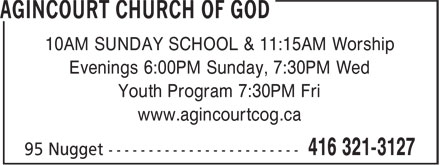 Agincourt Church Of God Inc (416-321-3127) - Annonce illustr&eacute;e - 10AM SUNDAY SCHOOL &amp; 11:15AM Worship Evenings 6:00PM Sunday, 7:30PM Wed Youth Program 7:30PM Fri www.agincourtcog.ca  10AM SUNDAY SCHOOL &amp; 11:15AM Worship Evenings 6:00PM Sunday, 7:30PM Wed Youth Program 7:30PM Fri www.agincourtcog.ca  10AM SUNDAY SCHOOL &amp; 11:15AM Worship Evenings 6:00PM Sunday, 7:30PM Wed Youth Program 7:30PM Fri www.agincourtcog.ca  10AM SUNDAY SCHOOL &amp; 11:15AM Worship Evenings 6:00PM Sunday, 7:30PM Wed Youth Program 7:30PM Fri www.agincourtcog.ca