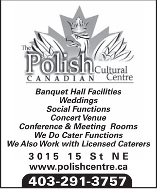 Polish Canadian Cultural Centre (403-291-3757) - Display Ad - Banquet Hall Facilities Weddings Social Functions Concert Venue Conference & Meeting  Rooms We Do Cater Functions We Also Work with Licensed Caterers 3015 15 St NE www.polishcentre.ca 403-291-3757