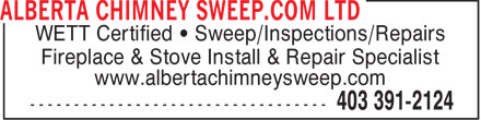 Alberta Chimney Sweep.com Ltd (403-391-2124) - Display Ad - WETT Certified   Sweep/Inspections/Repairs Fireplace & Stove Install & Repair Specialist www.albertachimneysweep.com