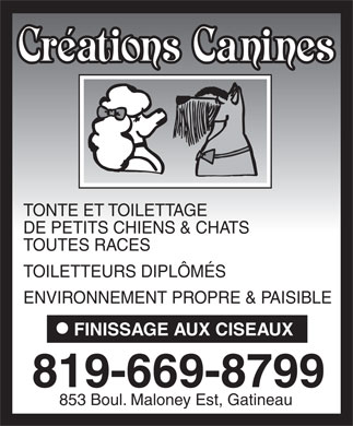 Cr&eacute;ations Canines (819-669-8799) - Annonce illustr&eacute;e - TONTE ET TOILETTAGE DE PETITS CHIENS &amp; CHATS TOUTES RACES TOILETTEURS DIPL&Ocirc;M&Eacute;S ENVIRONNEMENT PROPRE &amp; PAISIBLE FINISSAGE AUX CISEAUX 819-669-8799 853 Boul. Maloney Est, Gatineau TONTE ET TOILETTAGE DE PETITS CHIENS &amp; CHATS TOUTES RACES TOILETTEURS DIPL&Ocirc;M&Eacute;S ENVIRONNEMENT PROPRE &amp; PAISIBLE FINISSAGE AUX CISEAUX 819-669-8799 853 Boul. Maloney Est, Gatineau