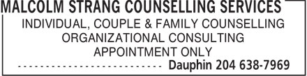 Malcolm Strang and Heather Agnew Counselling Services (204-638-7969) - Display Ad - INDIVIDUAL, COUPLE & FAMILY COUNSELLING ORGANIZATIONAL CONSULTING APPOINTMENT ONLY  INDIVIDUAL, COUPLE & FAMILY COUNSELLING ORGANIZATIONAL CONSULTING APPOINTMENT ONLY  INDIVIDUAL, COUPLE & FAMILY COUNSELLING ORGANIZATIONAL CONSULTING APPOINTMENT ONLY  INDIVIDUAL, COUPLE & FAMILY COUNSELLING ORGANIZATIONAL CONSULTING APPOINTMENT ONLY