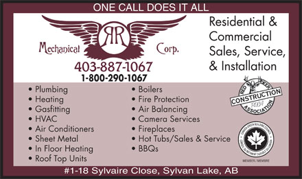 R & R Mechanical Development (403-887-1067) - Annonce illustrée - ONE CALL DOES IT ALL Residential & Commercial Sales, Service, & Installation 1-800-290-1067 Plumbing  Boilers Heating  Fire Protection Gasfitting  Air Balancing HVAC  Camera Services Air Conditioners  Fireplaces Sheet Metal  Hot Tubs/Sales & Service In Floor Heating  BBQs Roof Top Units MEMBER / MEMBRE #1-18 Sylvaire Close, Sylvan Lake, AB  ONE CALL DOES IT ALL Residential & Commercial Sales, Service, & Installation 1-800-290-1067 Plumbing  Boilers Heating  Fire Protection Gasfitting  Air Balancing HVAC  Camera Services Air Conditioners  Fireplaces Sheet Metal  Hot Tubs/Sales & Service In Floor Heating  BBQs Roof Top Units MEMBER / MEMBRE #1-18 Sylvaire Close, Sylvan Lake, AB