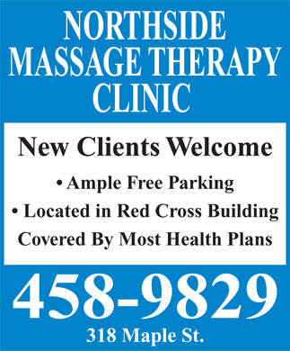 Northside Massage Therapy Clinic (506-458-9829) - Annonce illustrée - NORTHSIDE MASSAGE THERAPY CLINIC New Clients Welcome Ample Free Parking Located in Red Cross Building Covered By Most Health Plans 318 Maple St. NORTHSIDE MASSAGE THERAPY CLINIC New Clients Welcome Ample Free Parking Located in Red Cross Building Covered By Most Health Plans 318 Maple St.