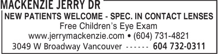 MacKenzie Jerry Dr (604-732-0311) - Display Ad - NEW PATIENTS WELCOME - SPEC. IN CONTACT LENSES Free Children's Eye Exam www.jerrymackenzie.com ¿ (604) 731-4821