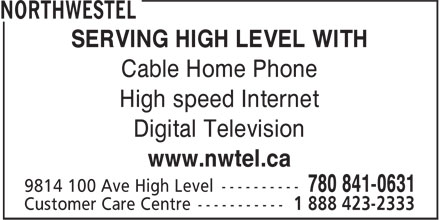Northwestel (1-888-423-2333) - Annonce illustrée - SERVING HIGH LEVEL WITH Cable Home Phone High speed Internet Digital Television www.nwtel.ca SERVING HIGH LEVEL WITH Cable Home Phone High speed Internet Digital Television www.nwtel.ca