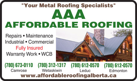 "AAA Affordable Roofing (780-672-8492) - Annonce illustrée - ""Your Metal Roofing Specialists"" Repairs   Maintenance Industrial   Commercial Fully Insured Warranty Work   WCB (780) 673-0110 (780) 312-1317 (780) 612-0570 Camrose Wetaskiwin Leduc Edmonton www.affordableroofingalberta.ca ""Your Metal Roofing Specialists"" Repairs   Maintenance Industrial   Commercial Fully Insured Warranty Work   WCB (780) 673-0110 (780) 312-1317 (780) 612-0570 Camrose Wetaskiwin Leduc Edmonton www.affordableroofingalberta.ca"