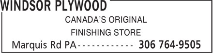 Windsor Plywood (306-764-9505) - Annonce illustrée - CANADA'S ORIGINAL FINISHING STORE