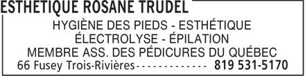 Esthétique Rosane Trudel (819-531-5170) - Annonce illustrée======= - HYGIÈNE DES PIEDS - ESTHÉTIQUE ÉLECTROLYSE - ÉPILATION MEMBRE ASS. DES PÉDICURES DU QUÉBEC