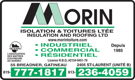 Morin Isolation & Toitures Ltée (1-855-213-8782) - Annonce illustrée - ISOLATION & TOITURES LTÉE INSULATION AND ROOFING LTD www.morintoiture.com INDUSTRIEL Depuis COMMERCIAL 1985 L ASSOCIATION RÉSIDENTIEL DES MAÎTRES COUVREURS Licence R.B.Q.:#2134-9451-79 DU QUÉBEC 2405 ST-LAURENT (UNITÉ B) 55 BREADNER, GATINEAU 613-819-