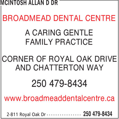 Broadmead Dental Centre (250-479-8434) - Display Ad - BROADMEAD DENTAL CENTRE A CARING GENTLE FAMILY PRACTICE CORNER OF ROYAL OAK DRIVE AND CHATTERTON WAY 250 479-8434 www.broadmeaddentalcentre.ca