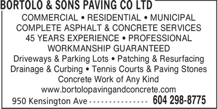 Bortolo & Sons Paving Co Ltd (604-696-4775) - Annonce illustrée - COMMERCIAL • RESIDENTIAL • MUNICIPAL COMPLETE ASPHALT & CONCRETE SERVICES 45 YEARS EXPERIENCE • PROFESSIONAL WORKMANSHIP GUARANTEED Driveways & Parking Lots • Patching & Resurfacing Drainage & Curbing • Tennis Courts & Paving Stones Concrete Work of Any Kind www.bortolopavingandconcrete.com