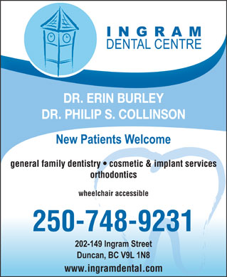 Ingram Dental Centre (250-709-0858) - Annonce illustrée - DR. ERIN BURLEY DR. PHILIP S. COLLINSON general family dentistry   cosmetic & implant services orthodontics wheelchair accessible 250-748-9231 www.ingramdental.com
