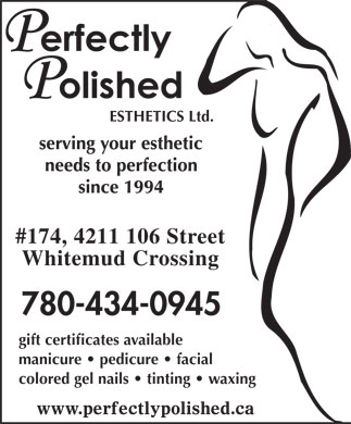 Perfectly Polished Esthetics Ltd (780-434-0945) - Display Ad - #174, 4211 106 Street Whitemud Crossing gift certificates available manicure   pedicure   facial colored gel nails   tinting   waxing www.perfectlypolished.ca ESTHETICS Ltd.