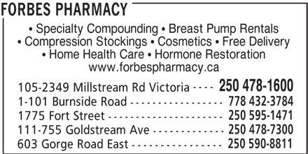 Forbes Pharmacy IDA (250-478-1600) - Display Ad - Specialty Compounding   Breast Pump Rentals - Compression Stockings   Cosmetics   Free Delivery - Home Health Care   Hormone Restoration - www.forbespharmacy.ca - ---- - 250 478-1600 - 105-2349 Millstream Rd Victoria - 778 432-3784 - 1-101 Burnside Road