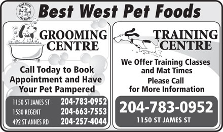Best West Pet Foods Inc (204-783-0952) - Annonce illustrée - Best West Pet Foods Best Wes We Offer Training Classes Call Today to Book and Mat Times Appointment and Have Please Call for More Information Your Pet Pampered 1150 ST JAMES ST 204-783-0952 1530 REGENT 204-663-7553 1150 ST JAMES ST 492 ST ANNES RD 204-257-4044  Best West Pet Foods Best Wes We Offer Training Classes Call Today to Book and Mat Times Appointment and Have Please Call for More Information Your Pet Pampered 1150 ST JAMES ST 204-783-0952 1530 REGENT 204-663-7553 1150 ST JAMES ST 492 ST ANNES RD 204-257-4044