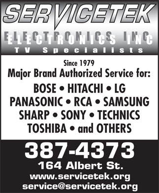 Service Tek Electronics (506-387-4373) - Annonce illustrée - Since 1979 Major Brand Authorized Service for: BOSE   HITACHI   LG PANASONIC   RCA   SAMSUNG SHARP   SONY   TECHNICS TOSHIBA   and OTHERS 387-4373 164 Albert St. www.servicetek.org