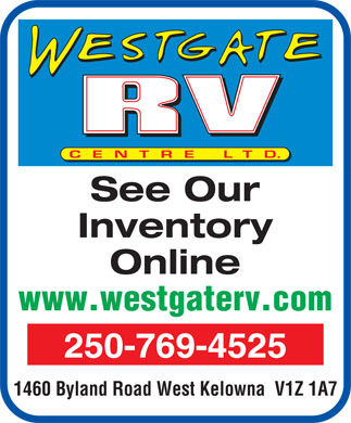 Westgate R V Centre Ltd (250-980-0589) - Display Ad - See Our Inventory Online www.westgaterv.com 250-769-4525 1460 Byland Road West Kelowna  V1Z 1A7 See Our Inventory Online www.westgaterv.com 250-769-4525 1460 Byland Road West Kelowna  V1Z 1A7