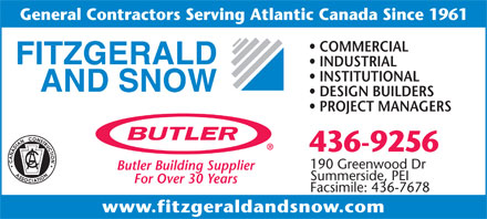 Fitzgerald & Snow (2010) Ltd (902-436-9256) - Display Ad - General Contractors Serving Atlantic Canada Since 1961 COMMERCIAL INDUSTRIAL INSTITUTIONAL DESIGN BUILDERS PROJECT MANAGERS 436-9256 190 Greenwood Dr Butler Building Supplier Summerside, PEI For Over 30 Years Facsimile: 436-7678 www.fitzgeraldandsnow.com