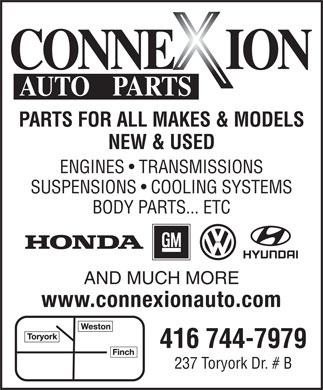 Connexion Auto Parts (416-744-7979) - Annonce illustrée - PARTS FOR ALL MAKES & MODELS NEW & USED ENGINES   TRANSMISSIONS SUSPENSIONS   COOLING SYSTEMS BODY PARTS... ETC AND MUCH MORE www.connexionauto.com 416 744-7979 237 Toryork Dr. # B PARTS FOR ALL MAKES & MODELS NEW & USED ENGINES   TRANSMISSIONS SUSPENSIONS   COOLING SYSTEMS BODY PARTS... ETC AND MUCH MORE www.connexionauto.com 416 744-7979 237 Toryork Dr. # B