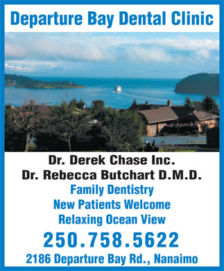 Departure Bay Dental Clinic (250-758-5622) - Display Ad - Departure Bay Dental Clinic Dr. Derek Chase Inc. Dr. Rebecca Butchart D.M.D. Family Dentistry New Patients Welcome Relaxing Ocean View 250.758.5622 2186 Departure Bay Rd., Nanaimo