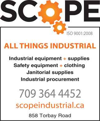 Scope Industrial (709-364-4452) - Display Ad - ISO 9001:2008 ALL THINGS INDUSTRIAL Industrial equipment + supplies Safety equipment + clothing Janitorial supplies Industrial procurement 709 364 4452 scopeindustrial.ca 858 Torbay Road