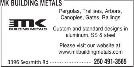 MK Building Metals (250-491-3565) - Display Ad - MK BUILDING METALS - CANOPIES - GATES - RAILINGS - CUSTOM DESIGNS - STANDARD DESIGNS - ALUMINUM - STAINLESS STEEL - STEEL