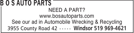 BOS Auto (519-969-4621) - Annonce illustr&eacute;e - NEED A PART? www.bosautoparts.com See our ad in Automobile Wrecking &amp; Recycling