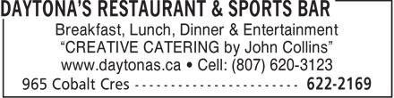 Daytona's Restaurant & Sports Bar (807-622-2169) - Annonce illustrée======= - Breakfast, Lunch, Dinner & Entertainment - CREATIVE CATERING by John Collins - www.daytonas.ca   Cell: (807) 620-3123