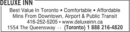 Deluxe Inn (1-888-216-4820) - Display Ad - Best Value In Toronto   Comfortable   Affordable Mins From Downtown, Airport & Public Transit 416-252-5205   www.deluxeinn.ca  Best Value In Toronto   Comfortable   Affordable Mins From Downtown, Airport & Public Transit 416-252-5205   www.deluxeinn.ca  Best Value In Toronto   Comfortable   Affordable Mins From Downtown, Airport & Public Transit 416-252-5205   www.deluxeinn.ca  Best Value In Toronto   Comfortable   Affordable Mins From Downtown, Airport & Public Transit 416-252-5205   www.deluxeinn.ca  Best Value In Toronto   Comfortable   Affordable Mins From Downtown, Airport & Public Transit 416-252-5205   www.deluxeinn.ca  Best Value In Toronto   Comfortable   Affordable Mins From Downtown, Airport & Public Transit 416-252-5205   www.deluxeinn.ca