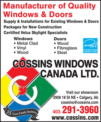 Cossins Windows Canada Ltd (403-798-9718) - Annonce illustrée - Manufacturer of Quality Windows & Doors Supply & Installations for Existing Windows & Doors Packages for New Construction Certified Velux Skylight Specialists Windows Doors Metal Clad Wood Vinyl Fibreglass Wood Steel Visit our showroom 2908 18 St NE Calgary, Ab cossins@cossins.com 35 291-3960 403 Years Family Business www.cossins.com