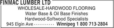 Finmac Lumber Ltd (1-800-713-2804) - Annonce illustrée - WHOLESALE-HARDWOOD FLOORING Water Base & Oil Base Finishes Hardwood-Softwood Specialists  WHOLESALE-HARDWOOD FLOORING Water Base & Oil Base Finishes Hardwood-Softwood Specialists  WHOLESALE-HARDWOOD FLOORING Water Base & Oil Base Finishes Hardwood-Softwood Specialists