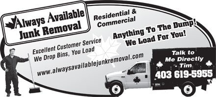 Always Available Junk Removal (403-619-5955) - Annonce illustrée - Residential & Commercial Excellent Customer Service Talk to We Drop Bins, You Load www.alwaysavailablejunkremoval.com Me Directly - Tim
