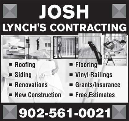 Josh Lynch's Contracting (1-855-551-5838) - Display Ad - LYNCH'S CONTRACTING Roofing Flooring Siding Vinyl Railings Renovations Grants/Insurance New Construction Free Estimates 902-561-0021 JOSH